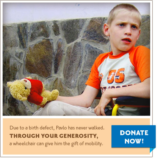 Due to a birth defect, Pavlo has never walked.  Through your generosity, a wheelchair can give him the gife of mobility.  Donate Now!